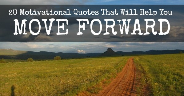 20 Encouraging Quotes About Moving Forward From A Bad