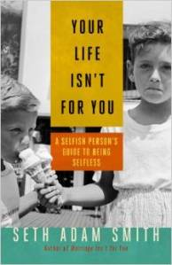 "Check out my book: ""Your Life Isn't For You."""